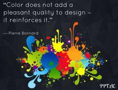 """Color does not add a pleasant quality to design – it reinforces it."" — Pierre Bonnard"