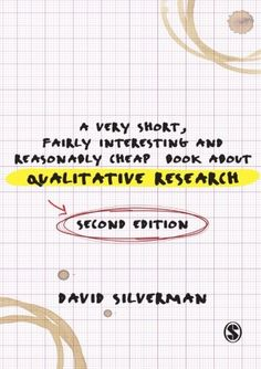 A very short, fairly interesting and reasonably cheap book about qualitative research / David Silverman