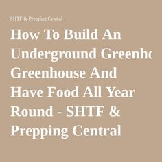 How To Build An Underground Greenhouse And Have Food All Year Round - SHTF & Prepping Central
