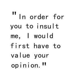 "Jay Sean from Facebook - quote ""In order for you to insult me, I would first have to value your opinion."""