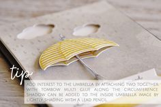 Add interest to the umbrella by attaching two together with Tombow multi glue along the circumference. Shadow can be added to the inside umbrella image by lightly shading with a lead pencil.