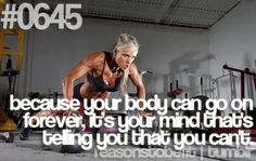 645: Your body can go on forever, it's your mind that's telling you that you can't #ReasonsToBeFit