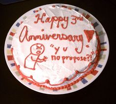 Passive-Aggressive 3rd Anniversary Cake - LOL funny seeing as my 3 year anniversary is next Tuesday!