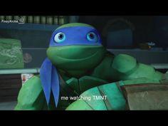 Me watching TMNT lol