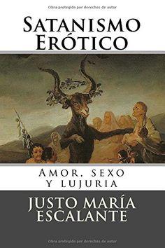 Satanismo Erotico: Amor, sexo y lujuria (Spanish Edition)... https://www.amazon.com/dp/1530481805/ref=cm_sw_r_pi_dp_x_H-xyybXH0KEMJ
