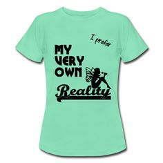 I prefer my very own Reality - beautiful shirts and gifts for all dreamers. #real #reality #dreamer #dreaming #dreams #fairytale #fairy #girls #introverts #bookworms #quotes #shirts #gifts #christmas