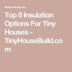 Top 8 Insulation Options For Tiny Houses - TinyHouseBuild.com