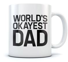 World's Okayest Dad Coffee Mug Perfect Fathers Day Gift for Daddy / Husband From Son, Daughter / Wife - Funny Novelty Birthday Gift for Coffee and  Tea Lovers - Great Office Tea Cup For Him Ceramic Mug 15 Oz. White * Review more details here : Coffee Mugs