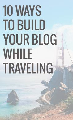 Here are ten ways to build your blog while traveling! Make blog travel work for you and stay caught up even when you're on the road.