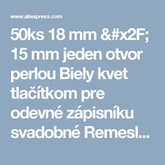50ks 18 mm / 15 mm jeden otvor perlou Biely kvet tlačítkom pre odevné zápisníku svadobné Remeslo pokrývky hlavy šijacích ozdobné doplnky-in tlačítkom Z Dom a záhrada o Aliexpress.com |  Alibaba Group