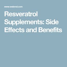 Resveratrol Supplements: Side Effects and Benefits