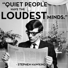 quiet people have the loudest minds Quiet People, Writing Quotes, Literary Quotes, Writing Tips, Sayings And Phrases, Stephen Hawking, Introvert, Infj, True Words