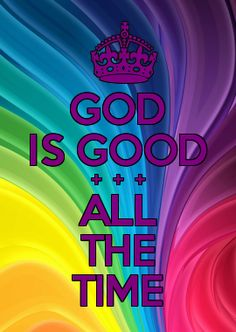 ".The Kids in India would say this. ""God is Good all the time and all the time God is Good"""