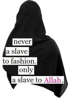 A #Muslim is not a slave to fashion only a slave to Allah!