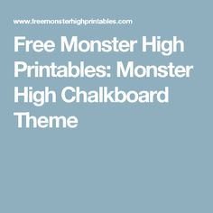 Free Monster High Printables: Monster High Chalkboard Theme