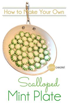 How to make an edible Scalloped Peppermint Plate. I love this for Spring and St. Patricks Day   Tutorial at I Gotta Create!