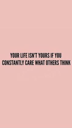 Your Life isnt yours if you constantly care what others Think Quote Zitat Zitate Leben Leben Lieben Motivacional Quotes, Words Quotes, Best Quotes, Qoutes, Sayings, Images Of Quotes, Amazing Quotes, Quotes With Pictures, Cute Picture Quotes