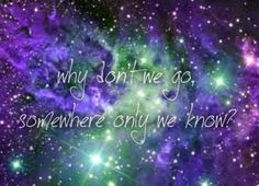∞why dont we go, somewhere only we know?∞