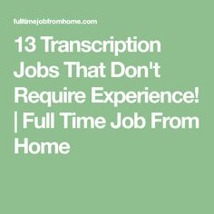 13 Transcription Jobs That Don't Require Experience!   Full Time Job From Home