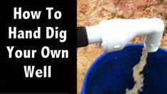 How To Hand Dig Your Own Shallow Well on the Cheap - Off Grid Living