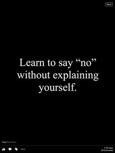 LEARN TO SAY NO, WITHOUT EXPLAINING YOURSELF