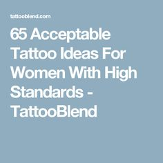 65 Acceptable Tattoo Ideas For Women With High Standards - TattooBlend