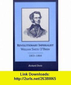 Revolutionary Imperialist William Smith OBrien, 1803-64 (9781901866209) Richard Davis , ISBN-10: 1901866203  , ISBN-13: 978-1901866209 ,  , tutorials , pdf , ebook , torrent , downloads , rapidshare , filesonic , hotfile , megaupload , fileserve