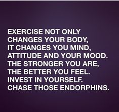 Exercise not only changes your body