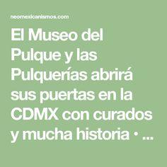 El Museo del Pulque y las Pulquerías abrirá sus puertas en la CDMX con curados y mucha historia • NeoMexicanismos
