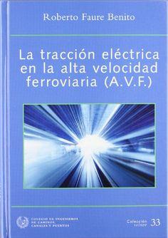 La tracción eléctrica en la alta velocidad ferroviaria (A.V.F.) / Roberto Faure Benito