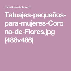Tatuajes-pequeños-para-mujeres-Corona-de-Flores.jpg (486×486)