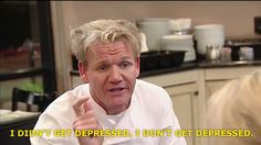 <b>If the world is getting you down, just remember the words of Gordon Ramsay.</b> You donkey.