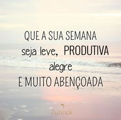 Boa semana! Happy Week End, Good Vibes, Thoughts, Humor, My Love, Words, Day, Quotes, Life