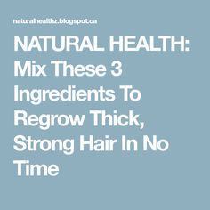 NATURAL HEALTH: Mix These 3 Ingredients To Regrow Thick, Strong Hair In No Time