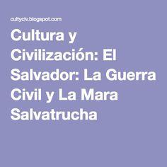Cultura y Civilización: El Salvador: La Guerra Civil y La Mara Salvatrucha [Kara Jacobs unit page]