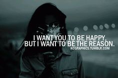 I want to be the reason for your happiness.