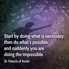 "St. Francis of Assisi - ""Start by doing what is necessary...."" ~ STL Catholic Youth"