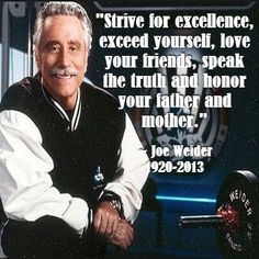R.I.P. Joe Weider Joe Weider, Love You Friend, Motivational Quotes, Inspirational Quotes, Speak The Truth, You Are The Father, Sport, Fitness, Life Coach Quotes