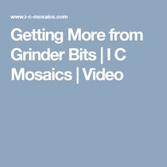Getting More from Grinder Bits   I C Mosaics   Video