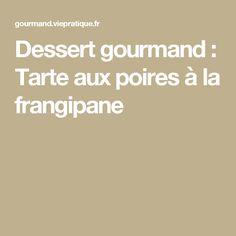 Dessert gourmand : Tarte aux poires à la frangipane