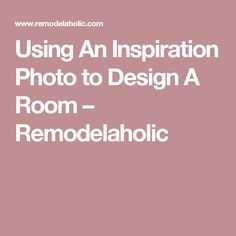 Using An Inspiration Photo to Design A Room – Remodelaholic
