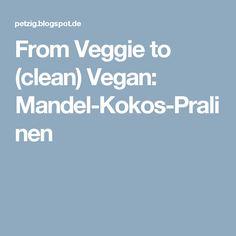 From Veggie to (clean) Vegan: Mandel-Kokos-Pralinen