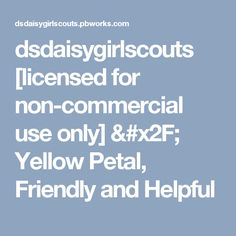 dsdaisygirlscouts [licensed for non-commercial use only] / Yellow Petal, Friendly and Helpful