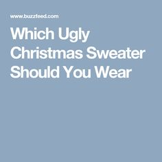 c0ef921c44 Which Ugly Christmas Sweater Should You Wear Ugly Sweater Party