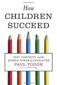 How Children Succeed: Grit, Curiosity, and the Hidden Power of Character by Paul Tough, http://www.amazon.com/dp/0547564651/ref=cm_sw_r_pi_dp_-lwirb0Q2YFX3
