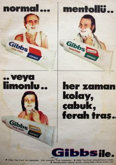 Normal.. Mentollü... Veya Limonlu... her zaman kolay, çabuk, ferah tıraş. Gibbs ile * Gibbs tıraş kremi bol köpüklüdür. Cildi yumuşatır, tıraşı kolaylaştırır. * Gibbs tıraş kremi zamandan tasarruf sağlar. * Mentollü gibbs cildinize serinlik, limonlu gibbs cildinize ferahlık verir. 1975 Old Advertisements, Advertising, Turkish Delight, Old Ads, Print Ads, Nostalgia, Vintage Prints, My Childhood, Retro