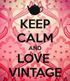 Keep calm and love vintage