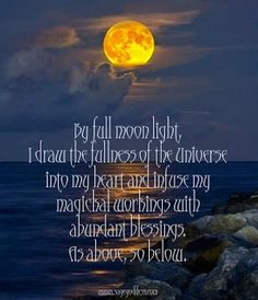 By Full Moon Light, I Draw The Fullness Of The Universe Into My Heart And InFuse My Magical Worships With Abundant Blessings As Above, So BeLow.