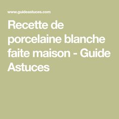Recette de porcelaine blanche faite maison - Guide Astuces Guide, Math Equations, Diy, Couture, Scrap, Pasta, Animation, Crafts, Porcelain Ceramics