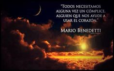 """""""We all need sometime an accomplice, someone to help us use the heart"""" - Mario Benedetti"""